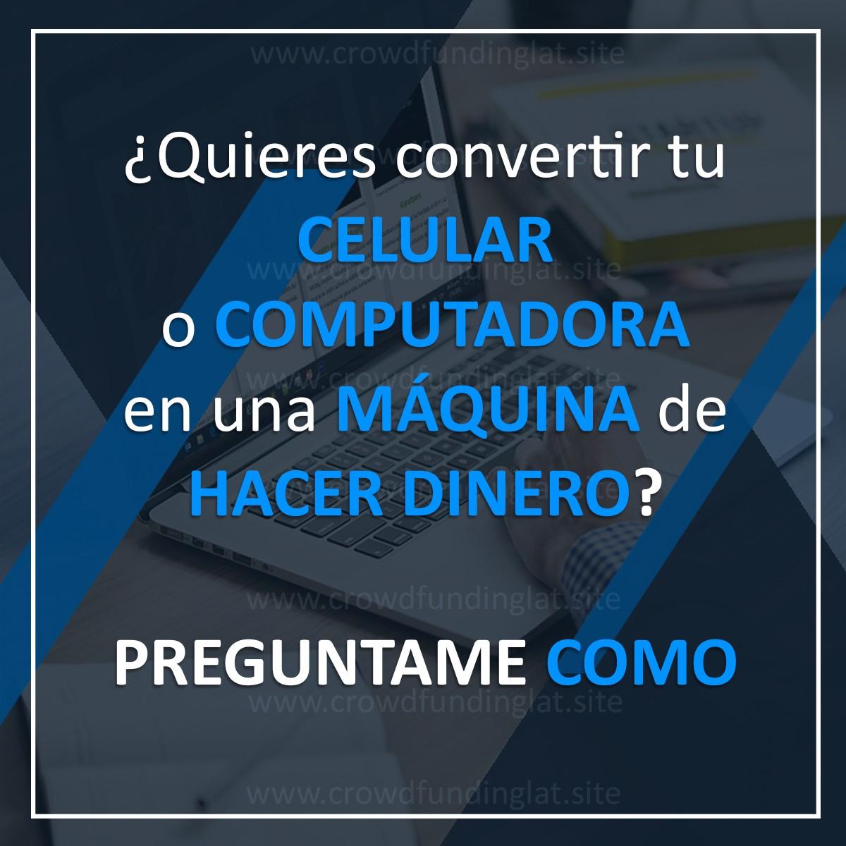 ¿Quieres convertir tu Celular o Computadora en una Maquina de Hacer Dinero?